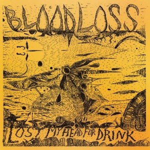 BLOODLOSS - LOST MY HEAD FOR DRINK 51975