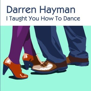 HAYMAN, DARREN - I TAUGHT YOU HOW TO DANCE EP 52038