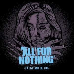 ALL FOR NOTHING - TO LIVE AND DIE FOR 52688