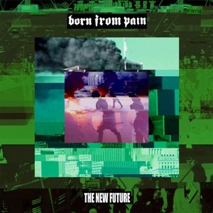 BORN FROM PAIN - THE NEW FUTURE 52689