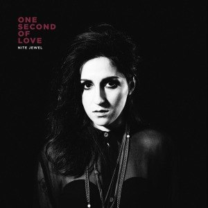 NITE JEWEL - ONE SECOND OF LOVE 53021