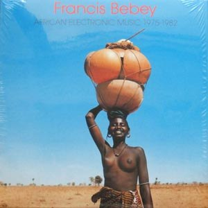 BEBEY, FRANCIS - AFRICAN ELECTRONIC MUSIC 1975-82 53069