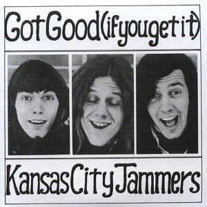 KANSAS CITY JAMMERS - GOT GOOD (IF YOU GET IT) + BONUS TR 53348