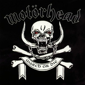 MOTÖRHEAD - MARCH OR DIE 53885