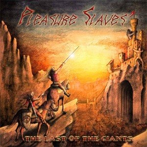 PLEASURE SLAVES - THE LAST OF THE GIANTS 54162