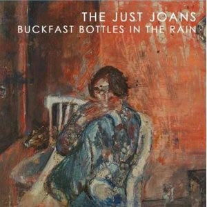 JUST JOANS, THE - BUCKFAST BOTTLES IN THE RAIN 54196