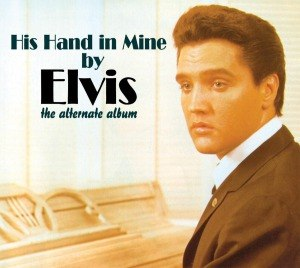PRESLEY, ELVIS - HIS HAND IN MINE (THE ALTERNATE ALB 54783