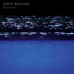 DIRTY BEACHES - DUNE WALKER 54816
