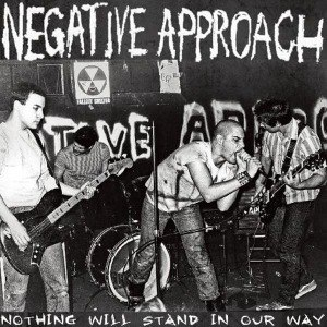 NEGATIVE APPROACH - NOTHING WILL STAND OUR WAY 55036