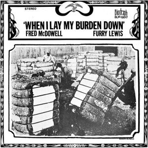 MCDOWELL, FRED/ FURRY LEWIS - WHEN I LAY MY BURDEN DOWN 55268