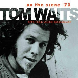 WAITS, TOM - ON THE SCENE '73 55472