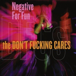 DON'T FUCKING CARES, THE - NEGATIVE FOR FUN 55558