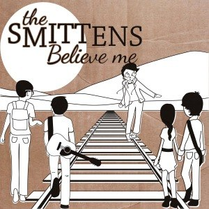 SMITTENS, THE - BELIEVE ME 56003
