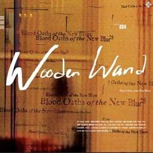 WOODEN WAND - BLOOD OATHS OF THE NEW BLUES 58231