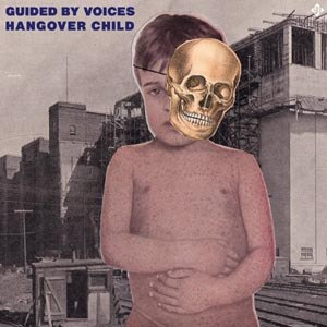 GUIDED BY VOICES - HANGOVER CHILD 58258