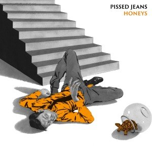 PISSED JEANS - HONEYS 58805