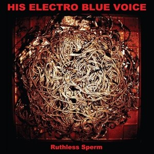 HIS ELECTRO BLUE VOICE - RUTHLESS SPERM 62324
