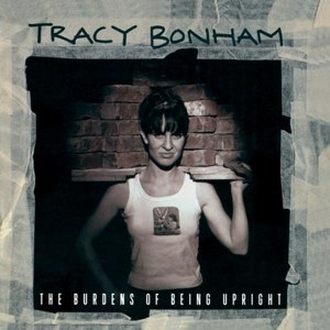 BONHAM, TRACY - THE BURDENS OF BEING UPRIGHT 62825