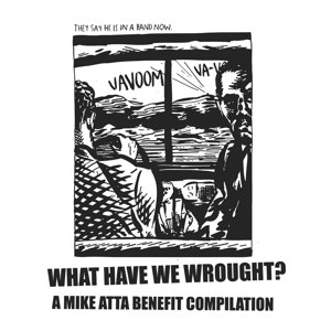 VARIOUS - WHAT HAVE WE WROUGHT? - A MIKE ATTA BENEFIT COMPILATION 63375