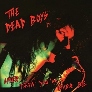 DEAD BOYS - LIVER THAN YOU'LL EVER BE 63792