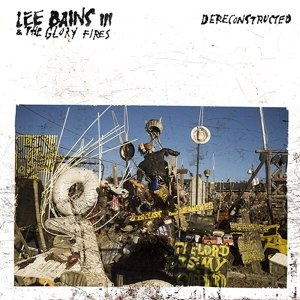 BAINS III, LEE & THE GLORY FIRES - DERECONSTRUCTED 70048
