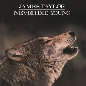 TAYLOR, JAMES - NEVER DIE YOUNG 72442