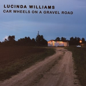 WILLIAMS, LUCINDA - CAR WHEELS ON A GRAVEL ROAD 73611