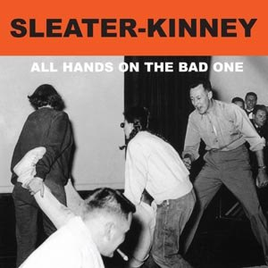 SLEATER-KINNEY - ALL THE HANDS ON THE BAD ONE 76323