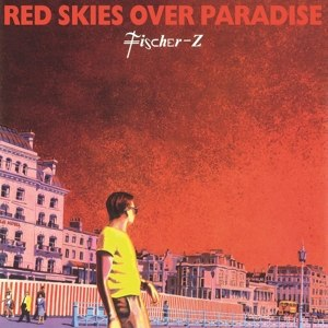 FISCHER-Z - RED SKIES OVER PARADISE 80895