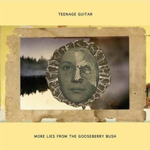 TEENAGE GUITAR - MORE LIES FROM THE GOOSEBERRY BUSH 81043