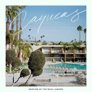 CAYUCAS - DANCING AT THE BLUE LAGOON (COLORED VINYL) 85030