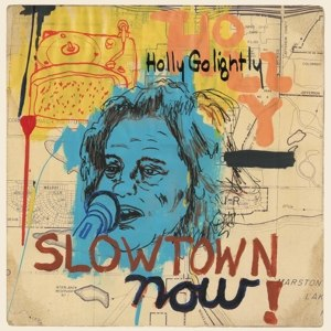 GOLIGHTLY, HOLLY - SLOWTOWN NOW! 86183