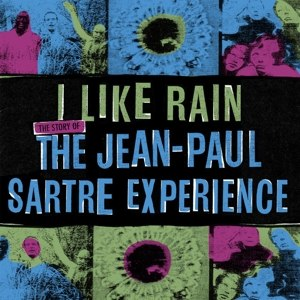 JEAN-PAUL SARTRE EXPERIENCE, THE - I LIKE RAIN: THE STORY OF THE J.-P. 86674