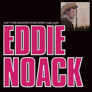 NOACK, EDDIE - AIN'T THE REAPING EVER DONE? 90339