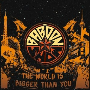 BABOON SHOW, THE - THE WORLD IS BIGGER THAN YOU 92072