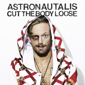 ASTRONAUTALIS - CUT THE BODY LOOSE 93323