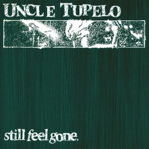 UNCLE TUPELO - STILL FEEL GONE 94964