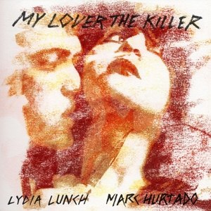 LUNCH, LYDIA & MARC HURTADO - MY LOVER THE KILLER 95058