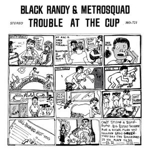 BLACK RANDY & METROSQUAD - TROUBLE AT THE CUP 96930