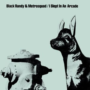 BLACK RANDY & METROSQUAD - I SLEPT IN AN ARCADE 96942