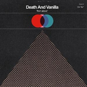 DEATH AND VANILLA - FROM ABOVE 97125