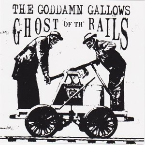 GODDAMN GALLOWS - GHOST OF THE RAILS 99456
