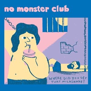 NO MONSTER CLUB - WHERE DID YOU GET THAT MILKSHAKE EP 102644