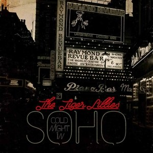 TIGER LILLIES - COLD NIGHT IN SOHO 107099
