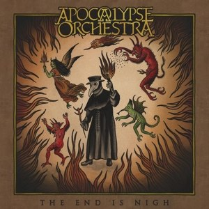 APOCALYPSE ORCHESTRA - THE END IS NIGH 109341