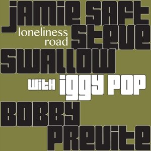 SAFT, JAMIE / SWALLOW, STEVE / PREVITE, BOBBY / WITH IGGY POP - LONELINESS ROAD 111274