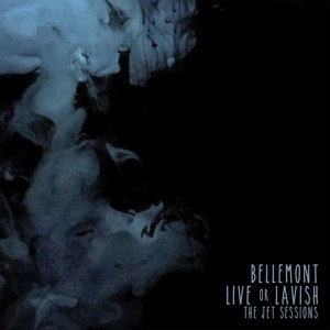 BELLEMONT - LIVE OR LAVISH: THE JET SESSIONS 112522