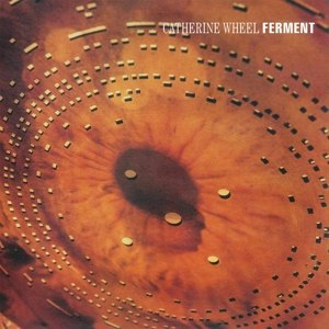 CATHERINE WHEEL - FERMENT 112590