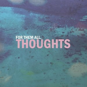 FOR THEM ALL - THOUGHTS (LTD WHITE VINYL) 113424