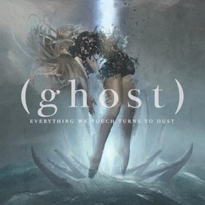 (GHOST) - EVERYTHING WE TOUCH TURNS TO DUST 113953